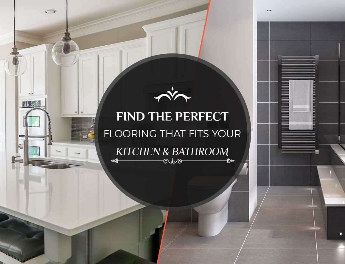 Find the Perfect Flooring that Fits Your Kitchen & Bathroom